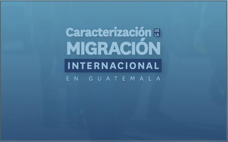 Caracterización de la Migración Internacional en Guatemala
